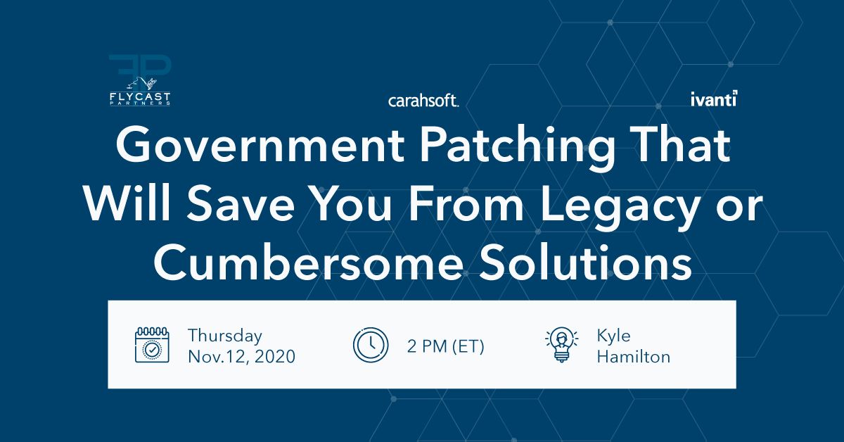 Flycast Partners, Carahsoft, and Ivanti join forces to show you some alternatives for patching that will keep your agency or department safe and secure. We will show you how patching should be easy, mostly automated, and less cumbersome than what you may already be using.